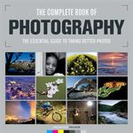 The Complete Book of Photography: The Essential Guide to Taking Better Photos